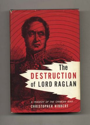 The Destruction Of Lord Raglan: A Tragedy Of The Crimean War 1854-55 - 1st US Edition/1st Printing