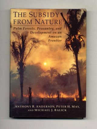 The Subsidy from Nature: Palm Forests, Peasantry, and Development on an Amazon Frontier - 1st...