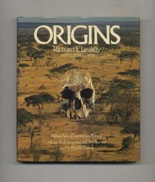 Origins: What New Discoveries Reveal about the Emergence of Our Species and its Possible Future - 1st US Edition/1st Printing. Richard E. Leakey, Roger Lewin.