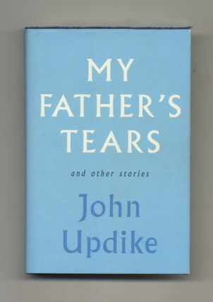 My Father's Tears and Other Stories - 1st Edition/1st Printing. John Updyke