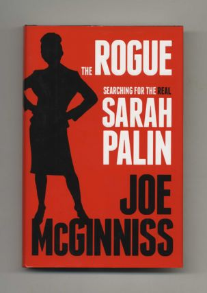 The Rogue: Searching for the Real Sarah Palin - 1st Edition/1st Printing