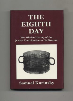 The Eighth Day: The Hidden History of the Jewish Contribution to Civilization - 1st Edition/1st...