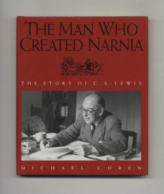 The Man Who Created Narnia: The Story of C. S. Lewis - 1st US Edition/1st Printing. Michael Coren