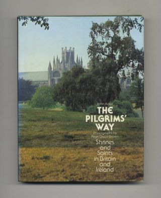 The Pilgrims' Way: Shrines and Saints in Britain and Ireland. John Adair