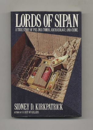Lords Of Sipan: A Tale Of Pre-inca Tombs, Archaeology, And Crime - 1st Edition/1st Printing