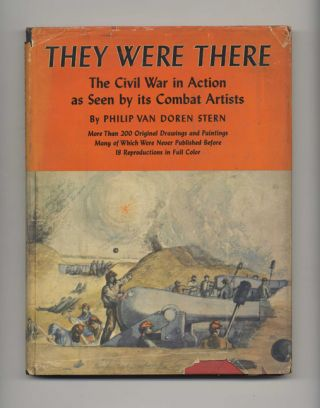 They Were There: The Civil War in Action As Seen by its Combat Artists