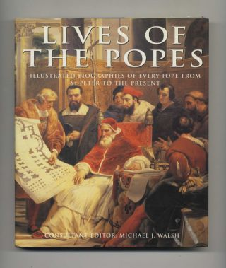 Lives of the Popes: Illustrated Biographies of Every Pope from St. Peter to the Present
