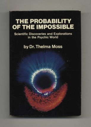 The Probability of the Impossible: Scientific Discoveries and Explorations in the Psychic World ...