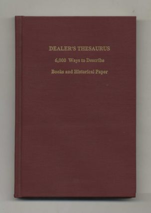 Dealer's Thesaurus: 6,000 Ways to Describe Books & Historical Paper - 1st Edition/1st Printing