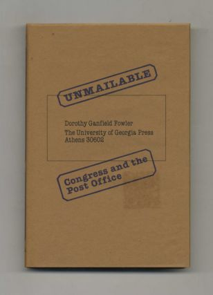 Unmailable: Congress and the Post Office - 1st Edition/1st Printing