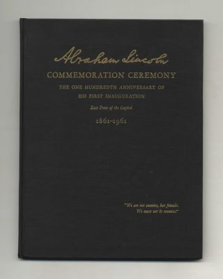 The One Hundredth Anniversary of the First Inauguration of Abraham Lincoln, 1861-1961:...