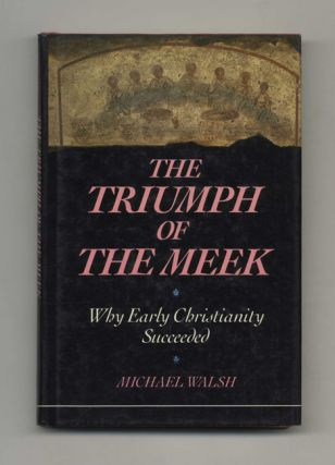 The Triumph of the Meek: Why Early Christianity Succeeded - 1st US Edition/1st Printing