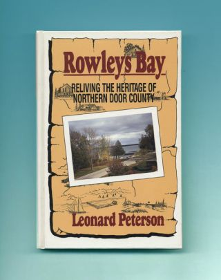 Rowleys Bay: Reliving the Heritage of Northern Door County - 1st Edition/1st Printing