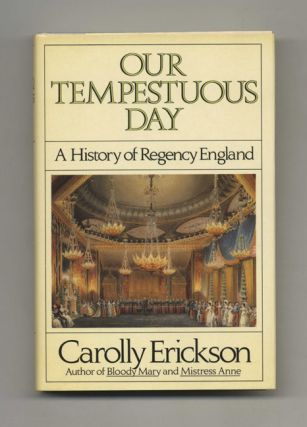 Our Tempestuous Day: A History of Regency England - 1st Edition/1st Printing