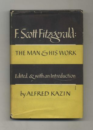 F. Scott Fitzgerald: The Man and His Work. F. Scott and Fitzgerald, Alfred Kazin