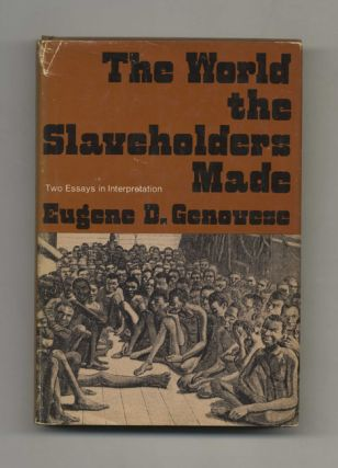 The World the Slaveholders Made: Two Essays in Interpretation - 1st Edition/1st Printing