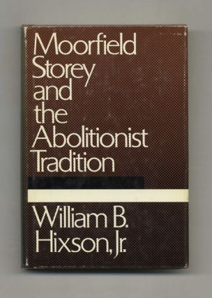 Moorfield Storey and the Abolitionist Tradition - 1st Edition/1st Printing