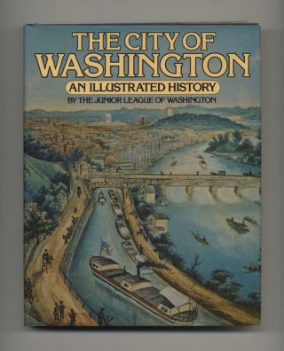 The City Of Washington: An Illustrated History - 1st Edition/1st Printing