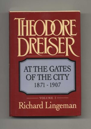 Theodore Dreiser: At The Gates Of The City, 1871-1907 - 1st Edition/1st Printing