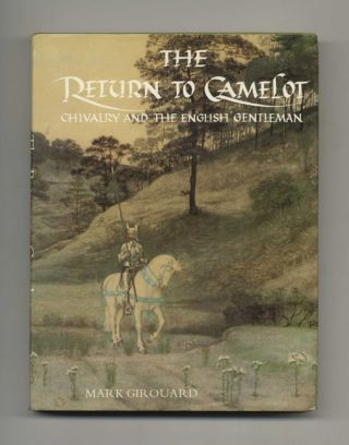 The Return to Camelot: Chivalry and the English Gentleman. Mark Girouard
