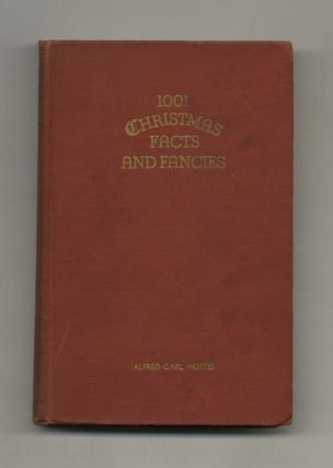 1001 Christmas Facts and Fancies. Alfred Carl Hottes