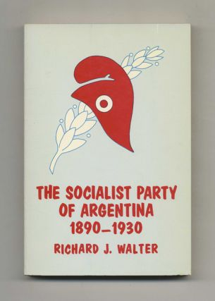 The Socialist Party of Argentina 1890-1930 - 1st Edition/1st Printing