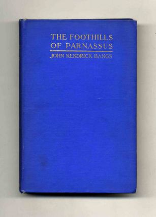 The Foothills of Parnassus. John Kendrick Bangs