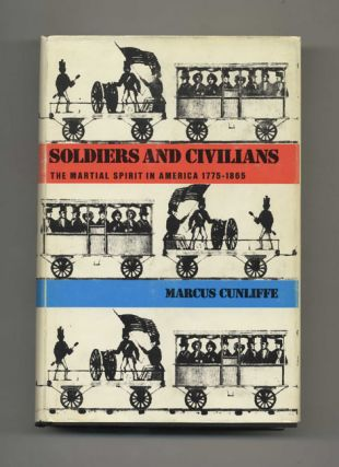 Soldiers & Civilians: The Martial Spirit in America 1775-1865 - 1st Edition/1st Printing