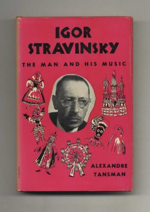 Igor Stravinsky: the Man and His Music. Alexandre and Tansman, Therese and Charles Bleefield,...