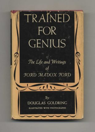 Trained for Genius: The Life and Writings of Ford Madox Ford 1st Edition/1st Printing