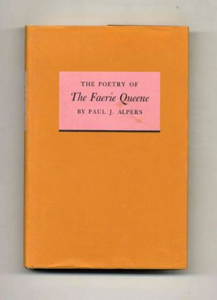 The Poetry of the Faerie Queene - 1st Edition/1st Printing. Paul J. Alpers