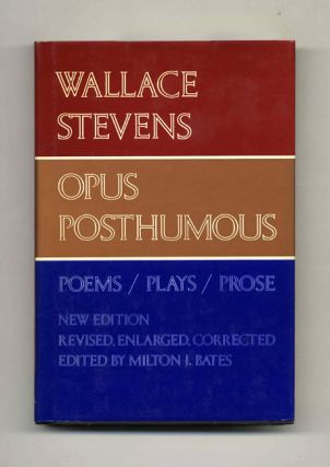 Opus Posthumous by Wallace Stevens. Wallace and Stevens, Milton J. Bates