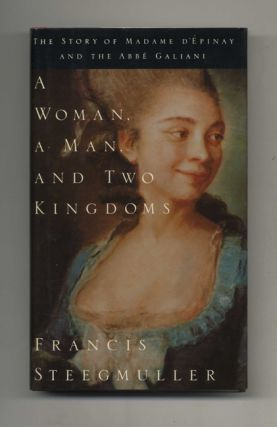 A Woman, A Man, and Two Kingdoms: The Story of Madame D'Epinay and the Abbe Galiani - 1st Edition/1st Printing