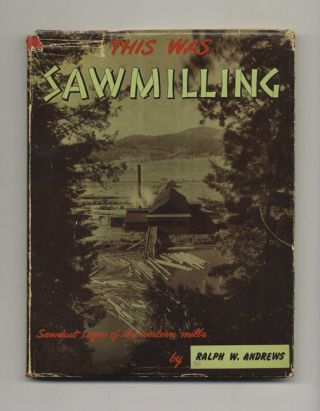 This Was Sawmilling - 1st Edition/1st Printing