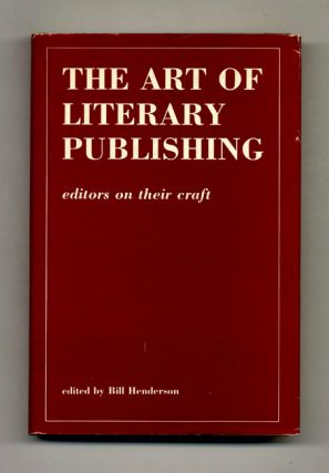 The Art of Literary Publishing: Editors on Their Craft - 1st Edition/1st Printing