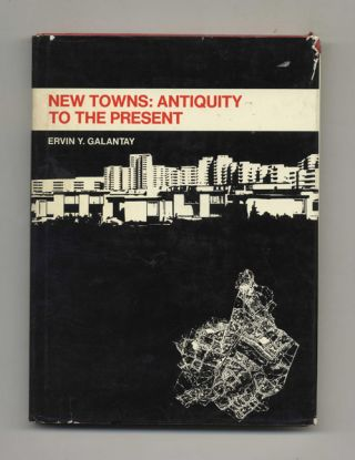 New Towns: Antiquity to the Present - 1st Edition/1st Printing. Ervin Y. Galantay