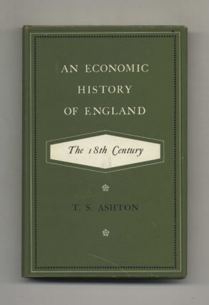 An Economic History of England: The 18th Century. T. S. Ashton