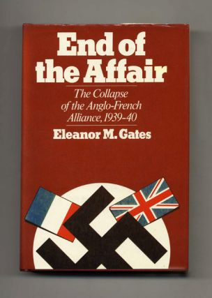 End of the Affair: The Collapse of the Anglo-French Alliance, 1939-40 - 1st Edition/1st Printing