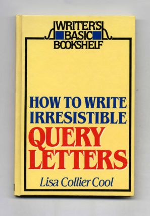 How to Write Irresistible Query Letters. Lisa Collier Cool