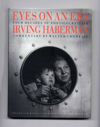 Eyes on an Era: Four Decades of Photojournalism, Irving Haberman. Miles Barth