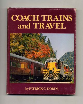 Coach Trains and Travel - 1st Edition/1st Printing. Patrick C. Dorin