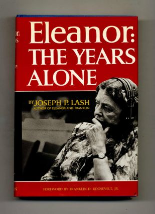 Eleanor: The Years Alone - 1st Edition/1st Printing. Joseph P. Lash