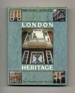London Heritage: The Changing Style of a City. Michael Jenner