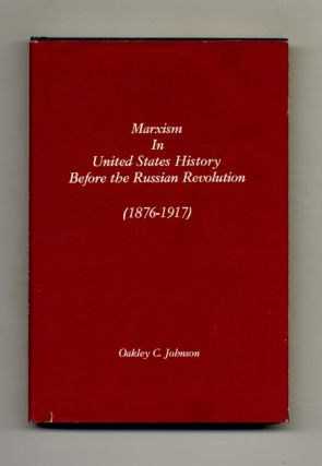 Marxism in United States History before the Russian Revolution (1876-1917). Oakley C. Johnson