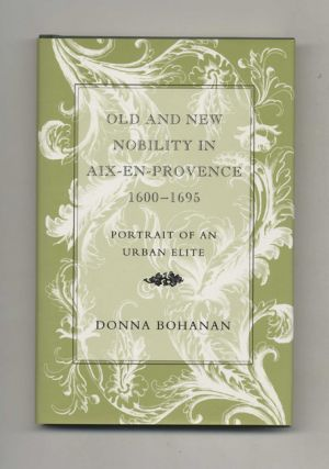 Old and New Nobility in Aix-En-Provence 1600-1695 - 1st Edition/1st Printing