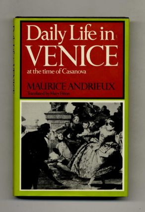 Daily Life in Venice in the Time of Casanova. Maurice and Andrieux, Mary Fitton