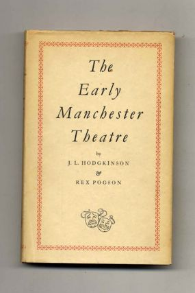 The Early Manchester Theatre - 1st Edition/1st Printing. J. L. Hodgkinson, Rex Pogson