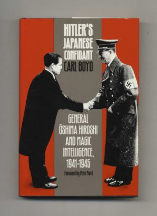 Hitler's Japanese Confidant: General Oshima Hiroshi and Magic Intelligence, 1941-1945. Carl Boyd