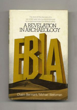 EBLA: A Revelation in Archaeology. Chaim Bermant, Michael Weitzman