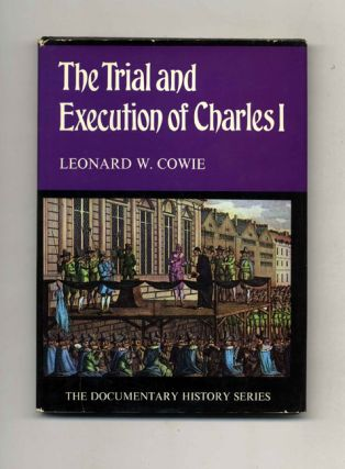 The Trial and Execution of Charles I. Leonard W. Cowie